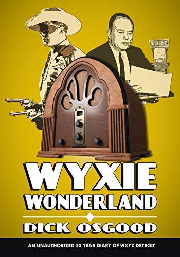 9781976081002: WYXIE Wonderland: An Unauthorized 50-Year Diary of WXYZ Detroit