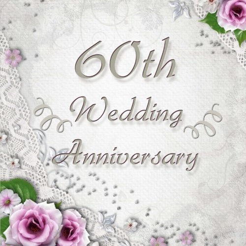 60th Wedding Anniversary: Vintage Style 60th Wedding Anniversary Guest Book - 150 Pages to Write Personal Messages 9781976095818 60th wedding anniversary guest book by Kensington Press (size 8.5  x 8.5 ) to commemorate a special anniversary. The inside contains eno