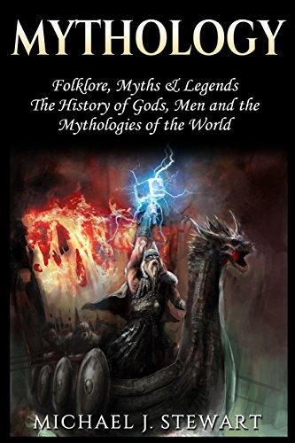 Mythology: Folklore, Myths & Legends: The History of Gods, Men and the Mythologies of the World...