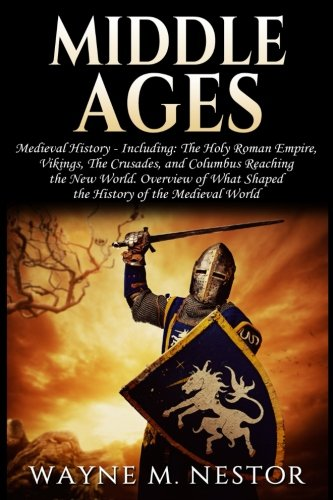 Middle Ages: Medieval History: From the (Holy): Nestor, Wayne M.