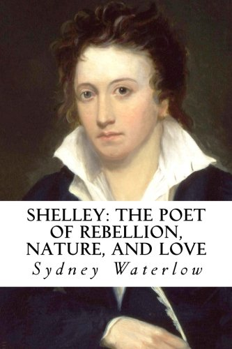 9781976101137: Shelley: The Poet of Rebellion, Nature, and Love