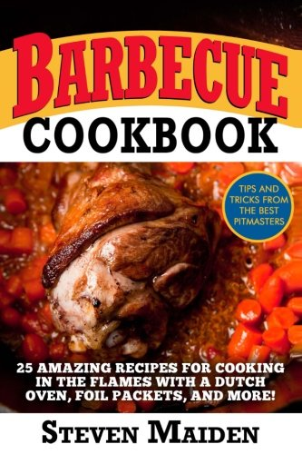 Barbecue Cookbook: 25 Amazing Recipes for Cooking: Maiden, Steven
