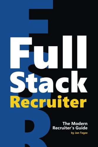 Full Stack Recruiter: The Modern Recruiter's Guide.