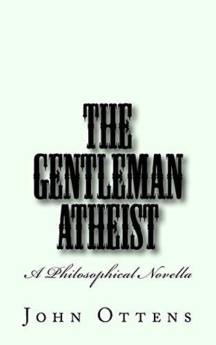 The Gentleman Atheist: A Philosophical Novella: John Ottens
