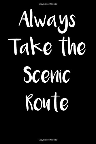 Always Take the Scenic Route: Blank Lined: Journals, Passion Imagination