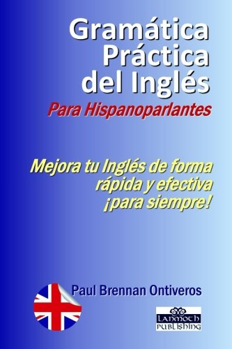Gramatica Practica del Ingles Para Hispanoparlantes: Ontiveros, Paul Brennan
