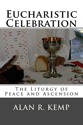 Eucharistic Celebration: Liturgy of Peace and Ascension: Kemp, Alan R.