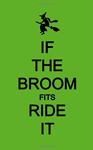 If The Broom Fits Ride It; Halloween: Notebooks, Pretty
