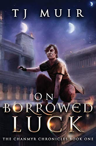 On Borrowed Luck (The chanmyr Chronicles): TJ Muir