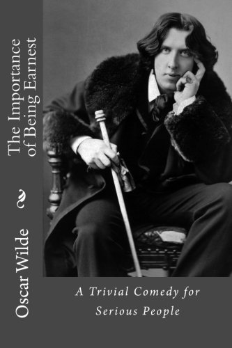 9781976204685: The Importance of Being Earnest: A Trivial Comedy for Serious People