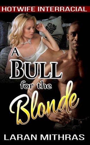 A Bull for the Blonde: Hotwife Interracial: Mithras, Laran