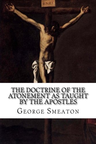 9781976214844: The Doctrine of the Atonement as Taught by the Apostles: The Sayings of the Apostles Exegetically Expounded
