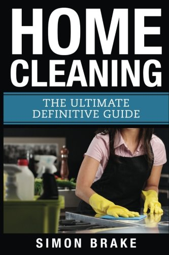 Home Cleaning: The Ultimate Definitive Guide (Paperback): Simon Brake