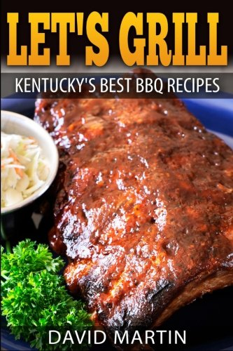 Let s Grill! Kentucky s Best BBQ: David Martin