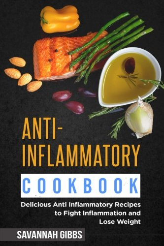 Anti-Inflammatory Cookbook: Delicious Anti Inflammatory Recipes to Fight Inflammation and Lose ...