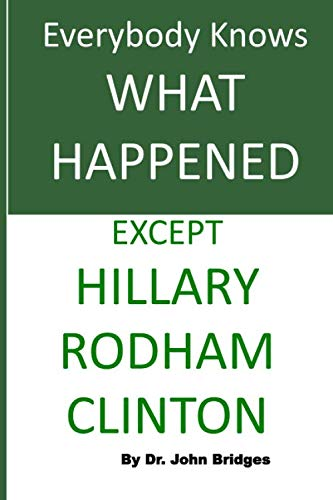 Everybody Knows What Happened Except Hillary Rodham Clinton 9781976282560 NOTE: This is NOT the book:  What Happened  by: Hillary Rodham Clinton. Trolls HATE this book, but actual readers LOVE it. The truth is