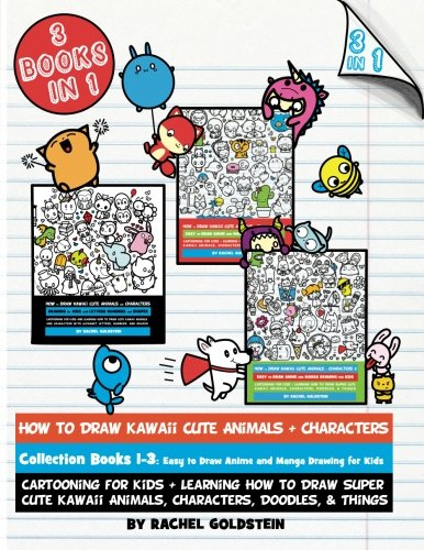 How to Draw Kawaii Cute Animals + Characters Collection Books 1-3: Cartooning for Kids + Learning How to Draw Super Cute Kawaii Animals, Characters, D