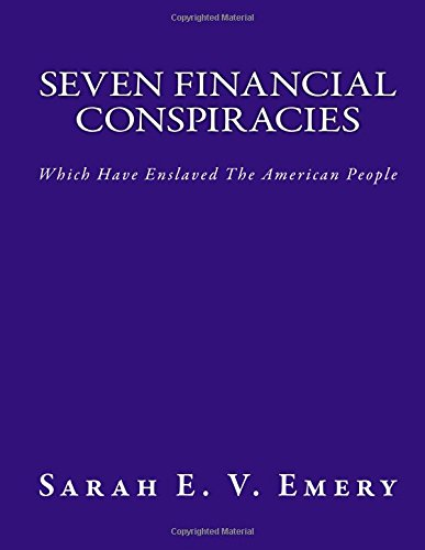 Seven Financial Conspiracies: Which Have Enslaved the: Emery, Mrs Sarah