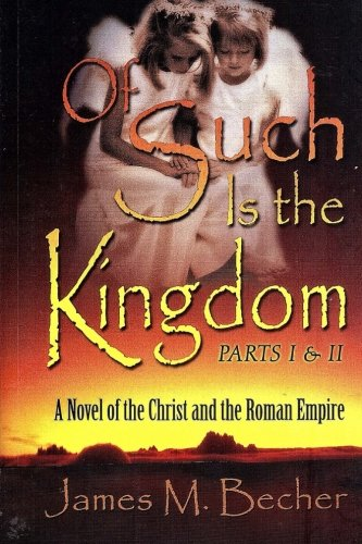 9781976350672: Of Such Is The Kingdom, Parts I & II: A Novel of the Christ and the Roman Empire 3rd edition (Of Such Is The Kingdom, A Novel of Biblical Times, 2nd edition in 3 parts) (Volume 1)