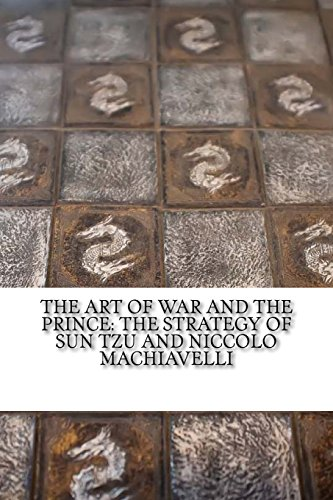 The Art of War and the Prince: Tzu, Sun/ Machiavelli,