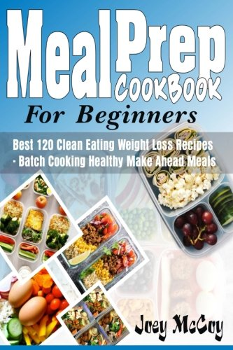 Meal Prep Cookbook For Beginners: Best 120+ Clean Eating Weight Loss Recipes - Batch Cooking ...