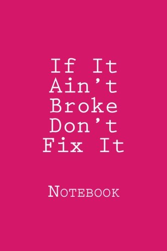 If It Ain t Broke Don t: Wild Pages Press