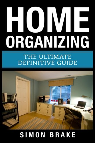 Home Organizing: The Ultimate Definitive Guide (Paperback): Simon Brake