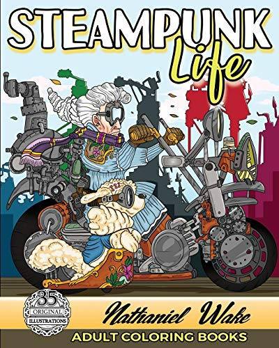 Adult Coloring Book :Steampunk Life: Steampunk Unleashed! Fashion To Futuristic Steampunk Life 9781976429491 Steampunk Coloring Book For Adults+Extra Bonus Images! Steampunk Junkie Overload! +FREE Digital PDF Included Upon Request Studly Steampu