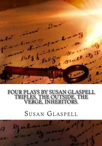 9781976435102: Four Plays by Susan Glaspell Trifles, The outside, The verge, Inheritors.