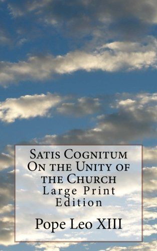 Satis Cognitum on the Unity of the: Pope Leo XIII