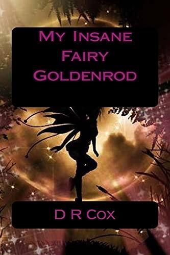 My Insane Fairy Goldenrod: Cox, D. R.