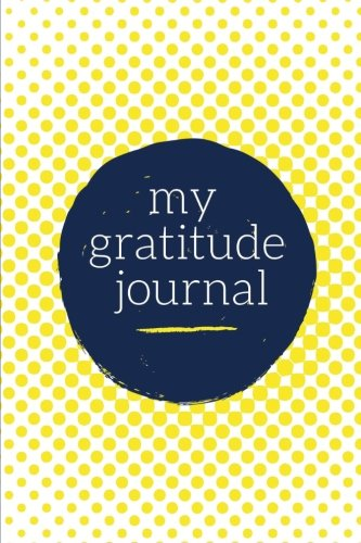 My Gratitude Journal: Choosing Gratitude Daily, Sunshine Yellow Dots 9781976449260 Daily Gratitude Journal Keep up with all of life's daily blessings with this premium gratitude journal. With insightful prompts for morn