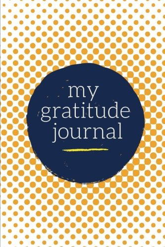 My Gratitude Journal: Choosing Gratitude Daily, Outrageous Orange Dots 9781976449567 Daily Gratitude Journal Keep up with all of life's daily blessings with this premium gratitude journal. With insightful prompts for morn