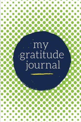 My Gratitude Journal: Choosing Gratitude Daily, Glowing Green Dots 9781976449598 Daily Gratitude Journal Keep up with all of life's daily blessings with this premium gratitude journal. With insightful prompts for morn