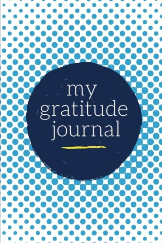 My Gratitude Journal: Choosing Gratitude Daily, Ocean Blue Dots 9781976449628 Daily Gratitude Journal Keep up with all of life's daily blessings with this premium gratitude journal. With insightful prompts for morn