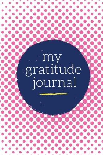 My Gratitude Journal: Choosing Gratitude Daily, Pretty Pink Dots 9781976449673 Daily Gratitude Journal Keep up with all of life's daily blessings with this premium gratitude journal. With insightful prompts for morn