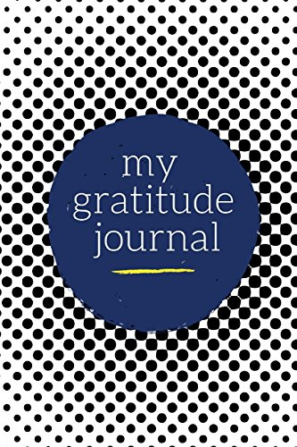 My Gratitude Journal: Choosing Gratitude Daily, Beautiful Black Dots 9781976449710 Daily Gratitude Journal Keep up with all of life's daily blessings with this premium gratitude journal. With insightful prompts for morn