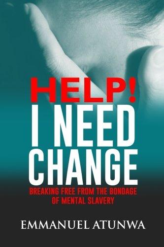 Help I Need Change: Breaking Free from: Atunwa, Emmanuel