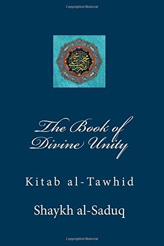The Book of Divine Unity: Kitab al-Tawhid: al-Saduq, Shaykh
