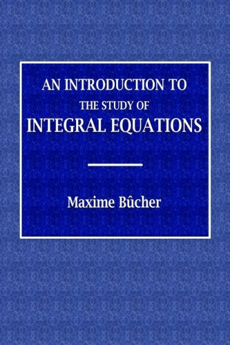 An Introduction to the Study of Integral: Bôcher, Maxime