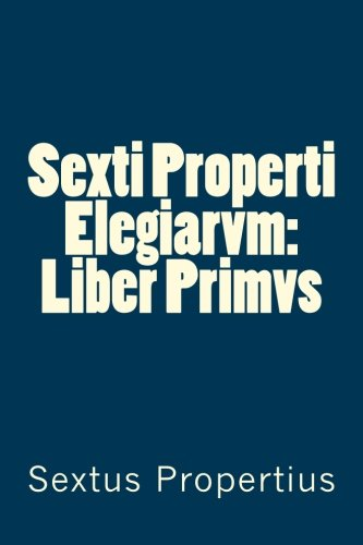 Sexti Properti Elegiarvm: Liber Primvs: Sextus Propertius