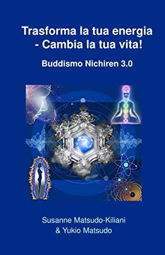 9781976564031: Trasforma la tua energia - Cambia la tua vita!: Buddismo Nichiren 3.0