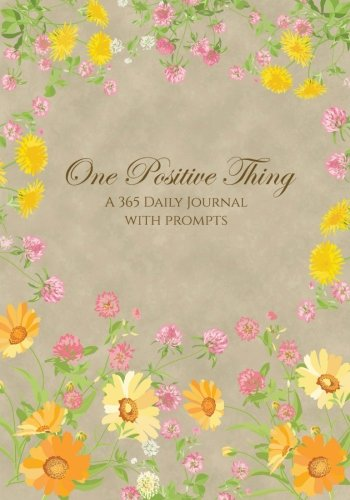 One Positive Thing A 365 Daily Journal With Prompts: Write On Purpose Journals and Notebooks