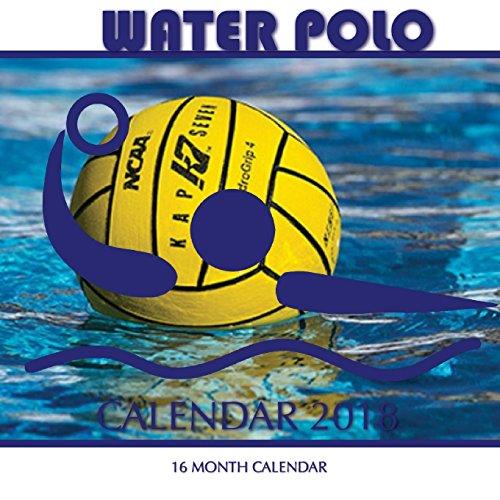 Water Polo Calendar 2018: 16 Month Calendar: Paul Jenson