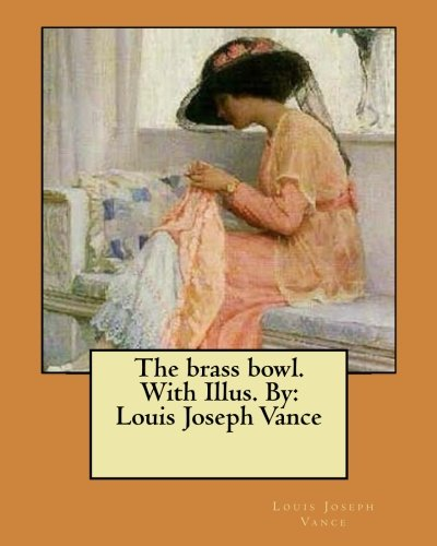 The Brass Bowl. with Illus. by: Louis: Vance, Louis Joseph