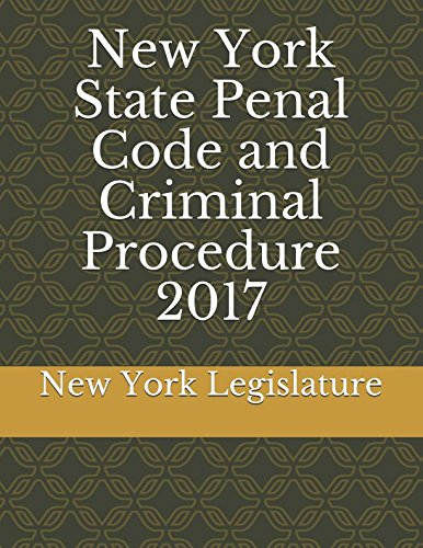 New York State Penal Code and Criminal Procedure 2017: New York Legislature