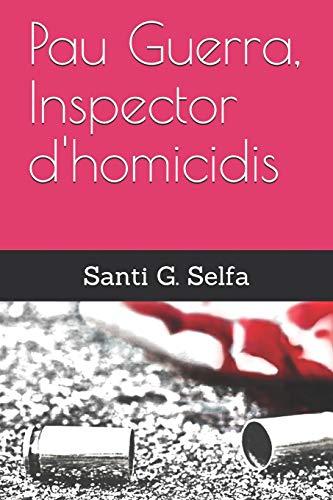 Pau Guerra, Inspector dandapos;Homicidis: G. Selfa, Santi