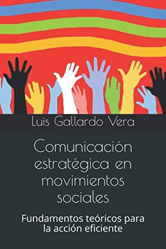 Comunicación estratégica en movimientos sociales: Fundamentos teóricos: Luis Gallardo Vera