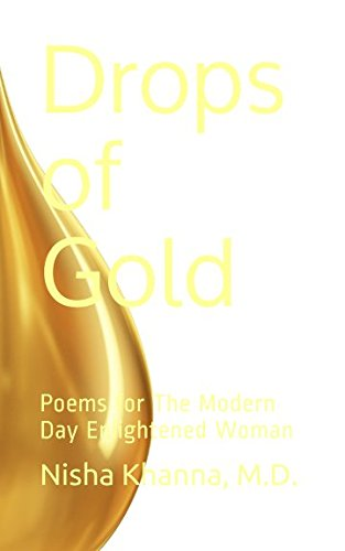 Drops of Gold: Poems for The Modern Day Enlightened Woman: Nisha Khanna MD