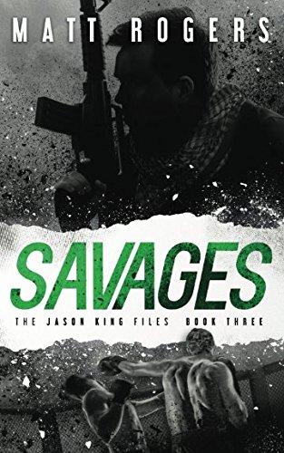 Savages: A Jason King Thriller (The Jason King Files): Matt Rogers